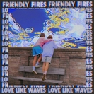 Friendly Fires: Love Like Waves