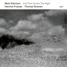 Mats Eilertsen: And Then Comes The Night